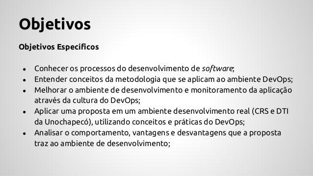 Objetivos Objetivos Específicos ● Conhecer os processos do desenvolvimento de software; ● Entender conceitos da metodologi...