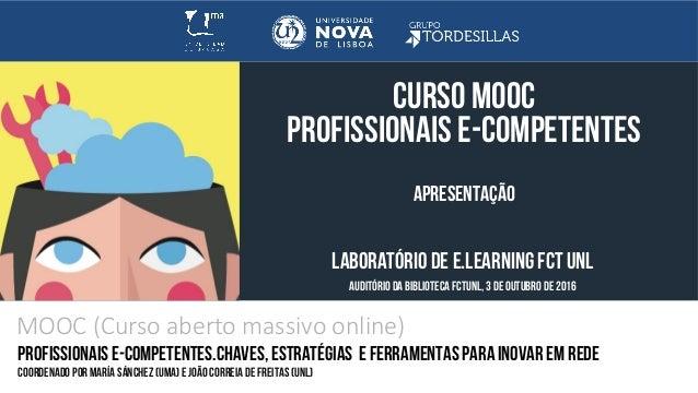 CURSO MOOC PROFISSIONAIS E-COMPETENTES APRESENTAÇÃO LABORATÓRIO DE E.LEARNING FCT UNL AUDITÓRIO DA BIBLIOTECA FCTUNL, 3 DE...