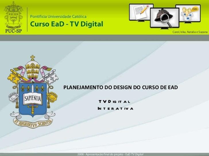 PLANEJAMENTO DO DESIGN DO CURSO DE EAD  TV Digital Interativa