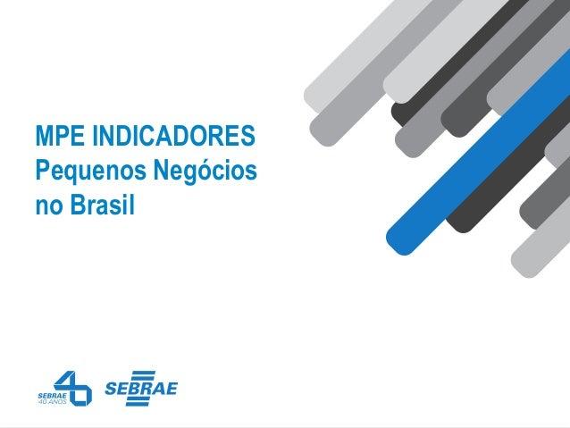 MPE INDICADORES Pequenos Negócios no Brasil