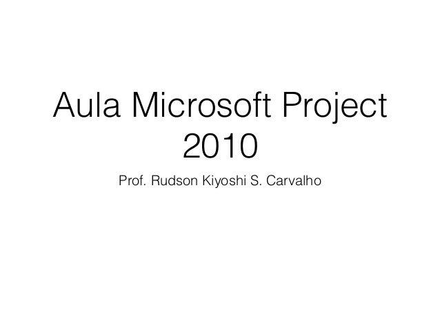 Aula Microsoft Project 2010 Prof. Rudson Kiyoshi S. Carvalho