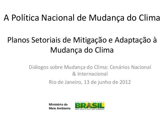 A Política Nacional de Mudança do ClimaPlanos Setoriais de Mitigação e Adaptação à            Mudança do Clima      Diálog...