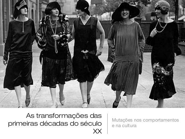 As transformações das                              Mutações nos comportamentosprimeiras décadas do século   e na cultura  ...