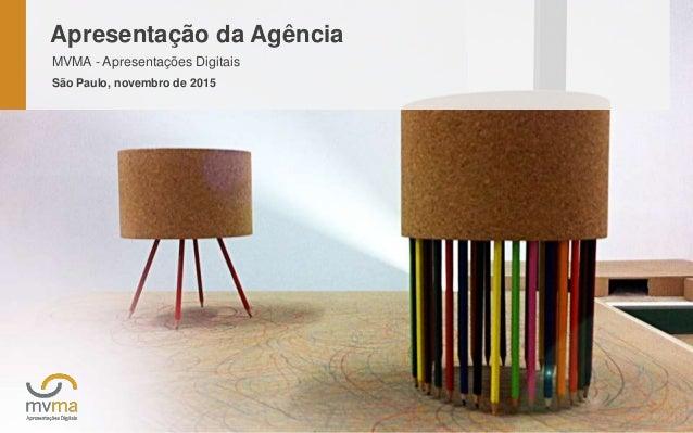 www.mvma.com.br | Apresentação da Agência MVMA - Apresentações Digitais São Paulo, novembro de 2015