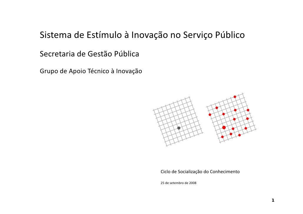Sistema de Estímulo à Inovação no Serviço Público SistemadeEstímuloàInovaçãonoServiçoPúblico SecretariadeGestãoP...