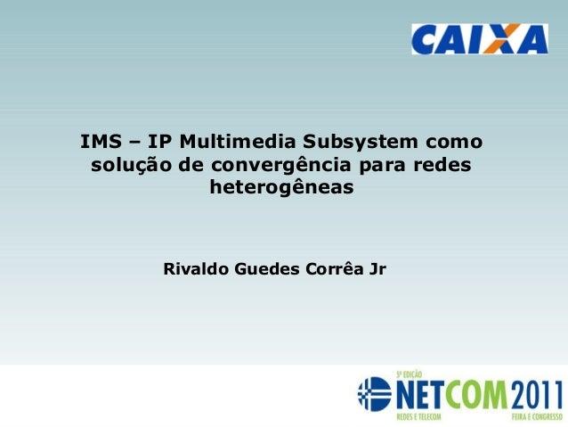 20:26 20:26 IMS – IP Multimedia Subsystem como solução de convergência para redes heterogêneas Rivaldo Guedes Corrêa Jr
