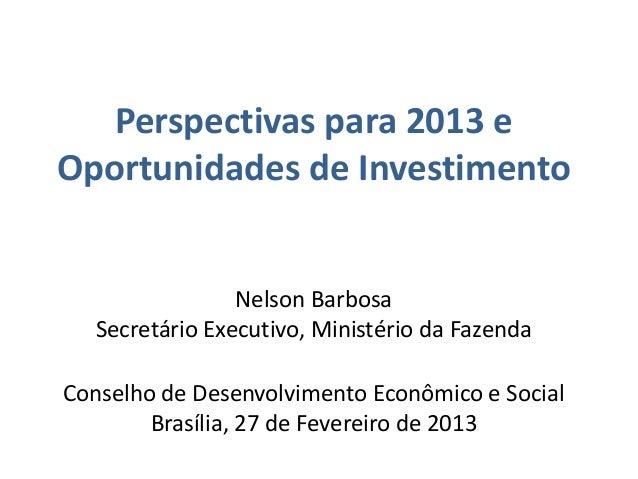 Perspectivas para 2013 eOportunidades de Investimento                 Nelson Barbosa   Secretário Executivo, Ministério da...