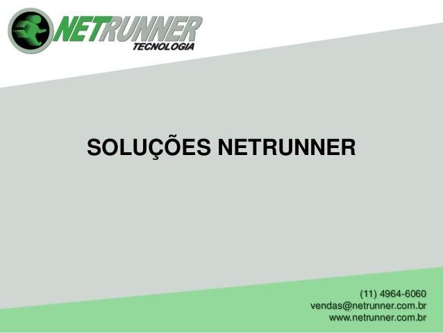 (11) 4964-6060 vendas@netrunner.com.br www.netrunner.com.br SOLUÇÕES NETRUNNER
