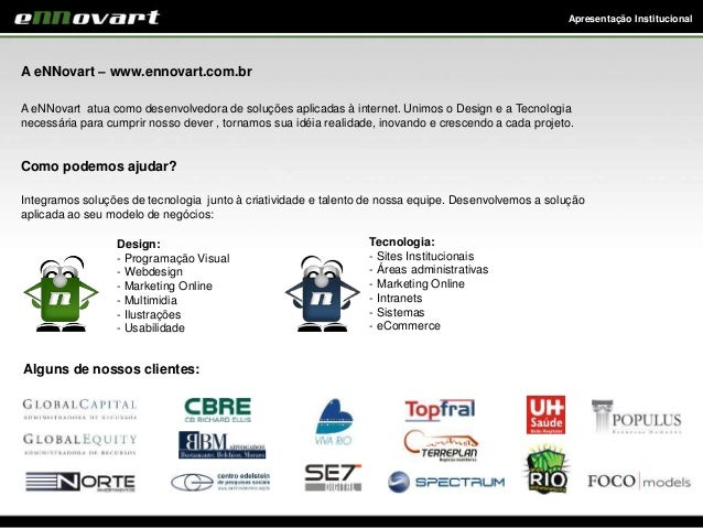Apresentação Institucional A eNNovart – www.ennovart.com.br A eNNovart atua como desenvolvedora de soluções aplicadas à in...