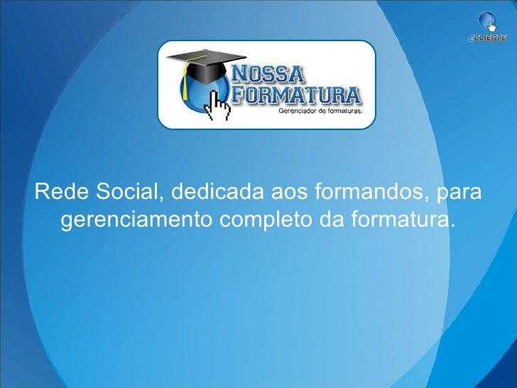Rede Social, dedicada aos formandos, para gerenciamento completo da formatura.