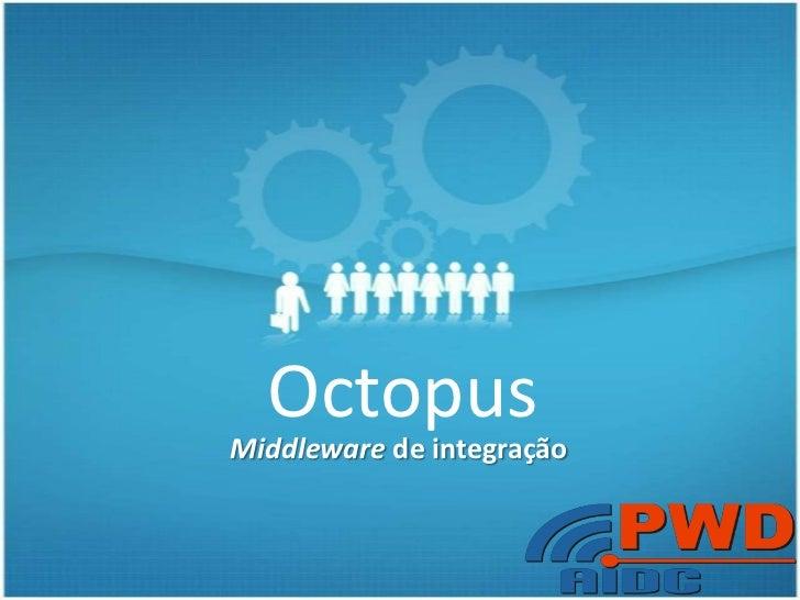 Octopus<br />Middleware de integração<br />