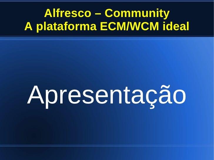 Alfresco – CommunityA plataforma ECM/WCM idealApresentação