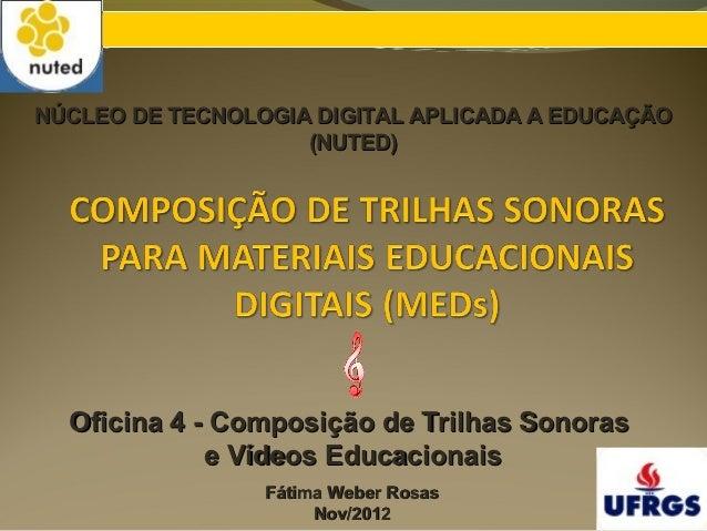 NÚCLEO DE TECNOLOGIA DIGITAL APLICADA A EDUCAÇÃO                    (NUTED)  Oficina 4 - Composição de Trilhas Sonoras    ...