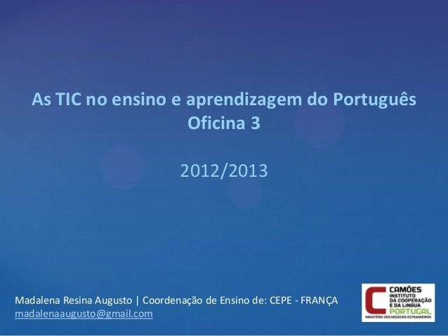 As TIC no ensino e aprendizagem do Português                      Oficina 3                                 2012/2013Madal...