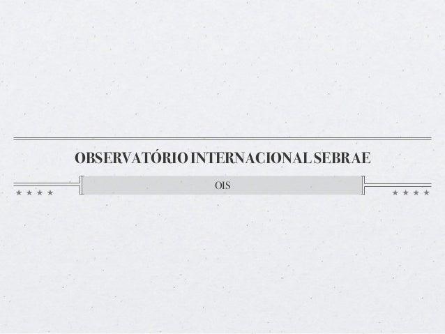 OBSERVATÓRIO INTERNACIONAL SEBRAE OIS