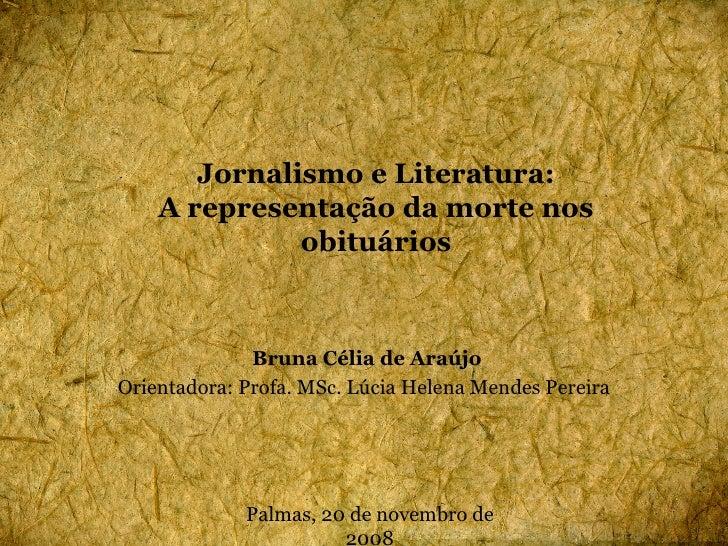 Bruna Célia de Araújo Orientadora: Profa. MSc. Lúcia Helena Mendes Pereira Palmas, 20 de novembro de 2008 Jornalismo e Lit...