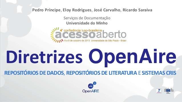 Diretrizes OpenAire Pedro Príncipe, Eloy Rodrigues, José Carvalho, Ricardo Saraiva Serviços de Documentação Universidade d...