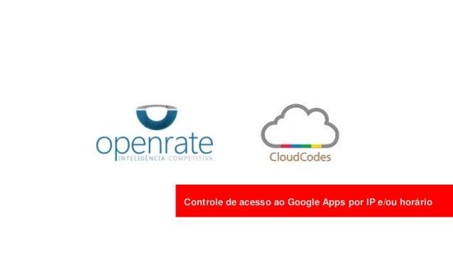 Controle de acesso ao Google Apps por IP e/ou horário