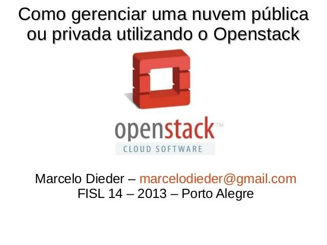 Como gerenciar uma nuvem públicaComo gerenciar uma nuvem pública ou privada utilizando o Openstackou privada utilizando o ...