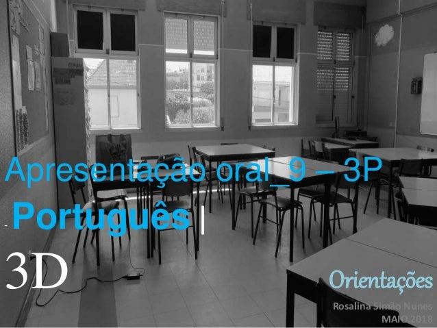 Apresentação oral_9 – 3P - Português| 3D Orientações Rosalina Simão Nunes MAIO.2018