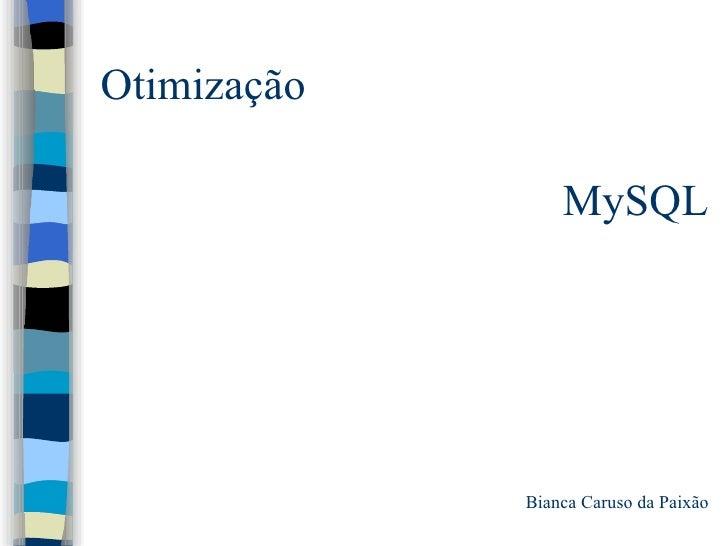 Otimização MySQL Bianca Caruso da Paixão