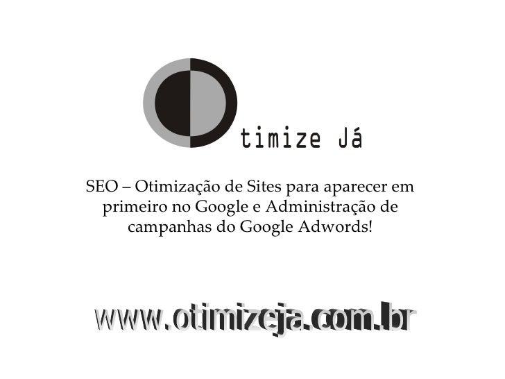SEO – Otimização de Sites para aparecer em   primeiro no Google e Administração de      campanhas do Google Adwords!