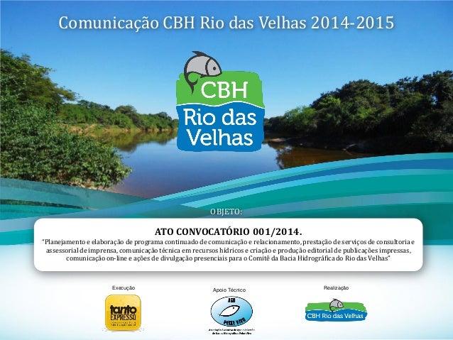 """1 Comunicação CBH Rio das Velhas 2014-2015 ATO CONVOCATÓRIO 001/2014. """"Planejamento e elaboração de programa continuado de..."""