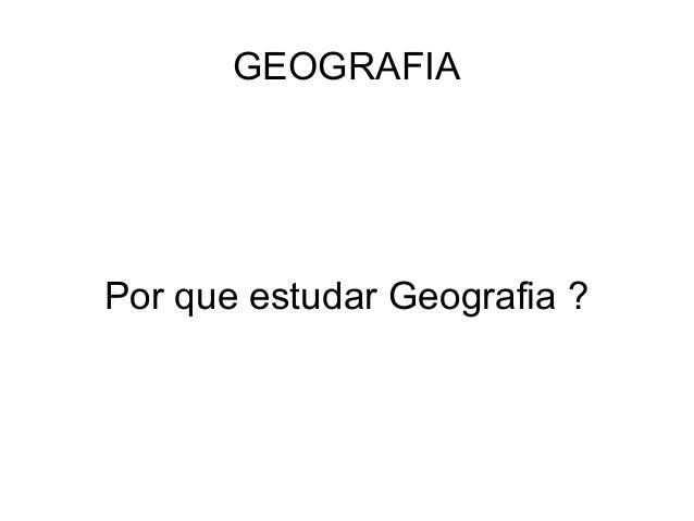 GEOGRAFIAPor que estudar Geografia ?