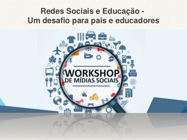 Redes Sociais e Educação - Um desafio para pais e educadores