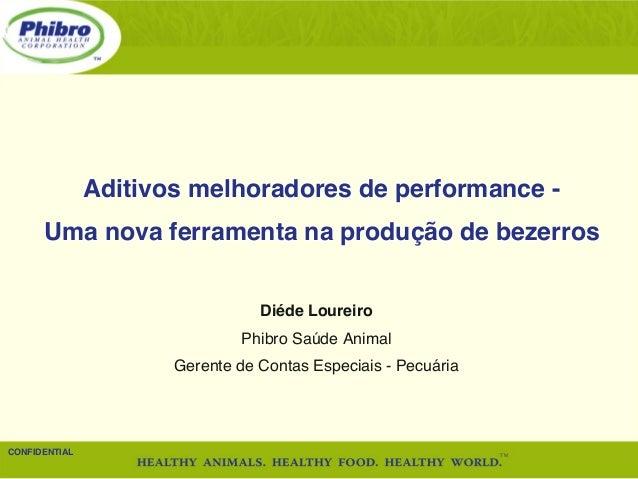 Uma nova ferramenta na produção de bezerros!  CONFIDENTIAL!  !  Aditivos melhoradores de performance -  Diéde Loureiro!  P...