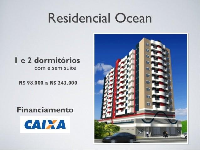 Residencial Ocean1 e 2 dormitórios      com e sem suíte R$ 98.000 a R$ 243.000Financiamento