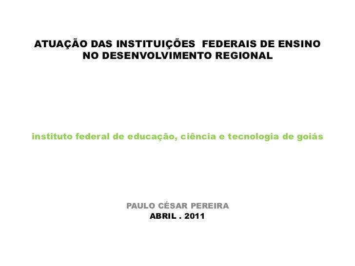 ATUAÇÃO DAS INSTITUIÇÕES  FEDERAIS DE ENSINO NO DESENVOLVIMENTO REGIONAL<br />instituto federal de educação, ciência e tec...
