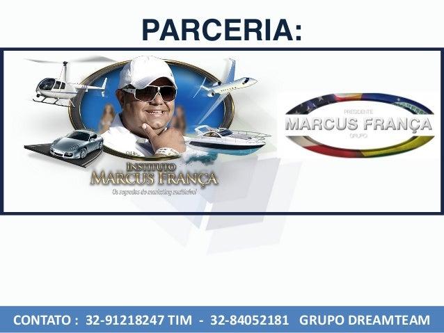 PARCERIA: CONTATO : 32-91218247 TIM - 32-84052181 GRUPO DREAMTEAM