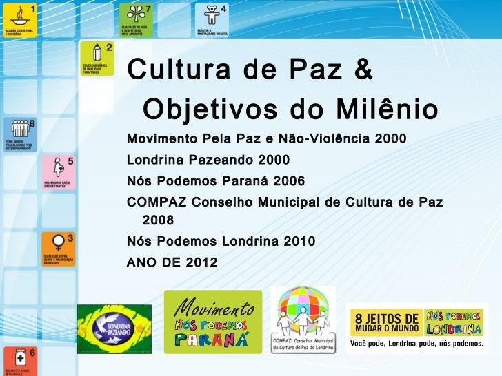 Cultura de Paz & Objetivos do MilênioMovimento Pela Paz e Não-Violência 2000Londrina Pazeando 2000Nós Podemos Paraná 2006C...