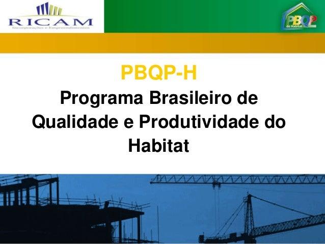 PBQP-H  Programa Brasileiro deQualidade e Produtividade do          Habitat