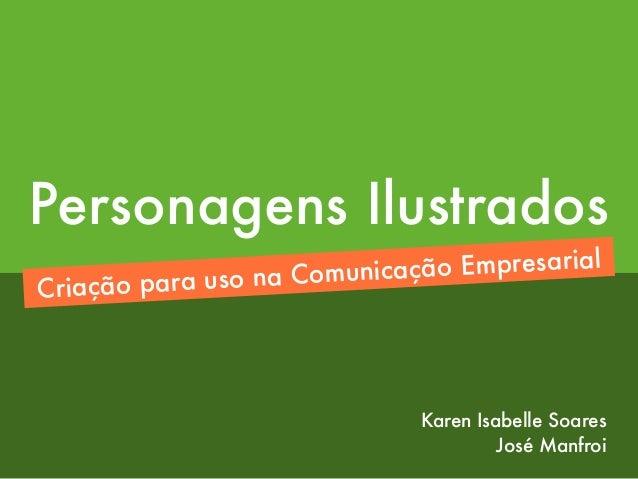 Personagens Ilustrados Criação para uso na Comunicação Empresarial Karen Isabelle Soares José Manfroi