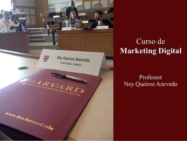 Curso de Marketing Digital ! ! Professor Ney Queiroz Azevedo