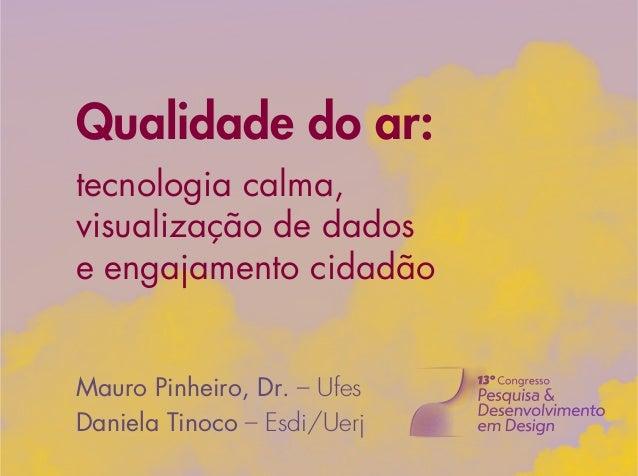 Qualidade do ar: tecnologia calma, visualização de dados e engajamento cidadão Mauro Pinheiro, Dr. – Ufes Daniela Tinoco –...