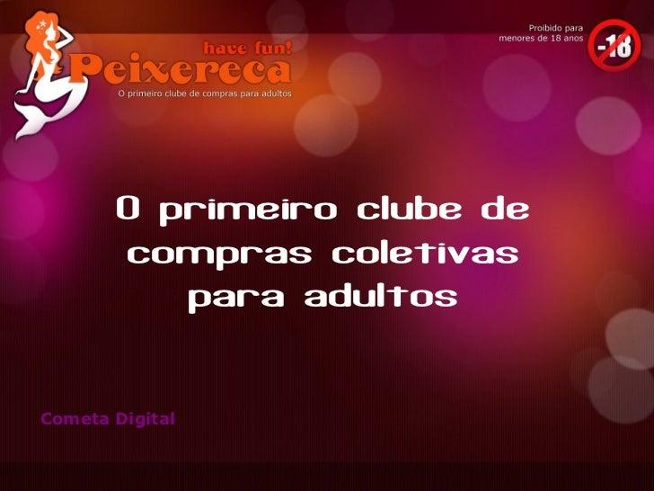 O primeiro clube de       compras coletivas          para adultosCometa Digital