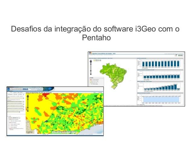 Desafios da integração do software i3Geo com oPentaho