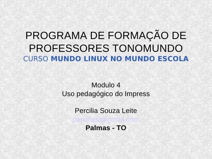 PROGRAMA DE FORMAÇÃO DE  PROFESSORES TONOMUNDO CURSO MUNDO LINUX NO MUNDO ESCOLA                  Modulo 4        Uso peda...