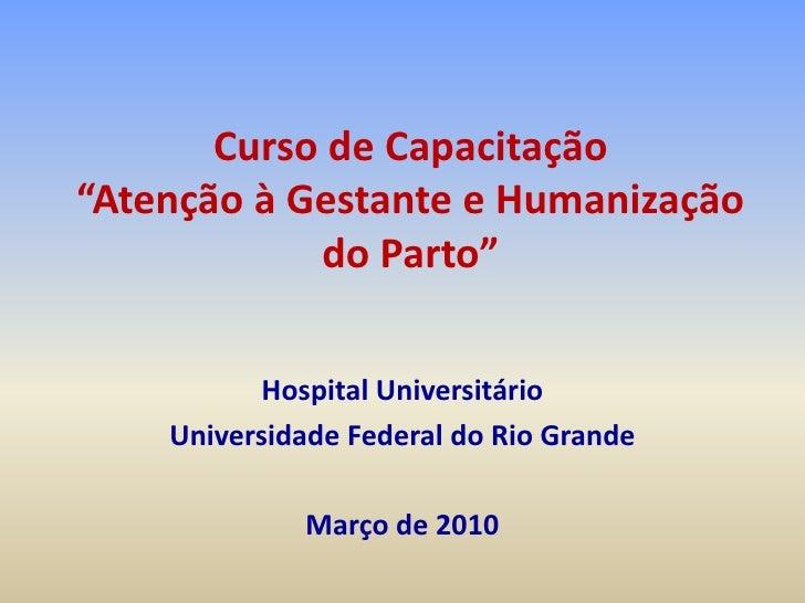 """Curso de Capacitação""""Atenção à Gestante e Humanização do Parto"""" <br />Hospital Universitário<br />Universidade Federal do ..."""