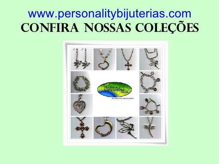 www.personalitybijuterias.com Confira nossas coleções