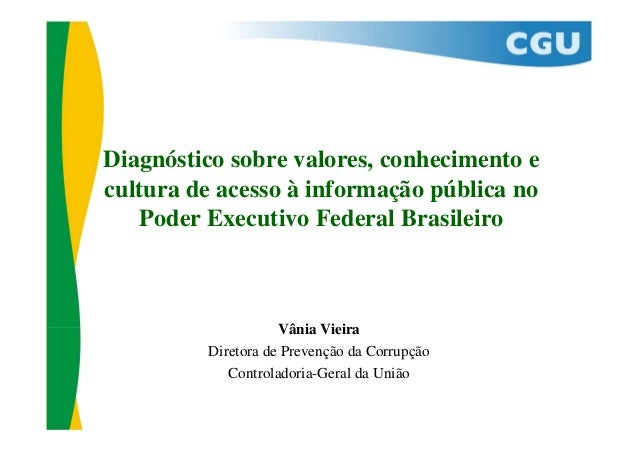 Diagnóstico sobre valores, conhecimento e cultura de acesso à informação pública no Poder Executivo Federal Brasileiro Vân...