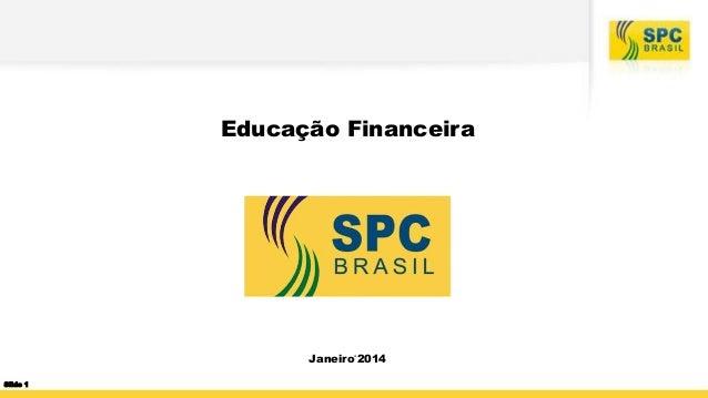 Educação Financeira  Janeiro'2014 Slide 1
