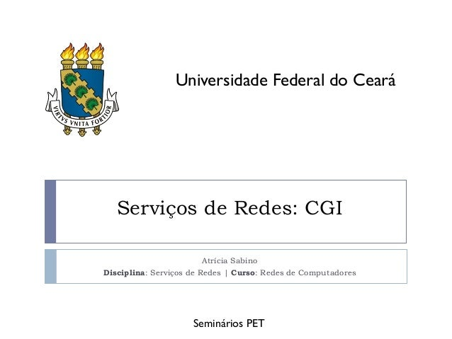 Serviços de Redes: CGI Atrícia Sabino Disciplina: Serviços de Redes | Curso: Redes de Computadores Universidade Federal do...