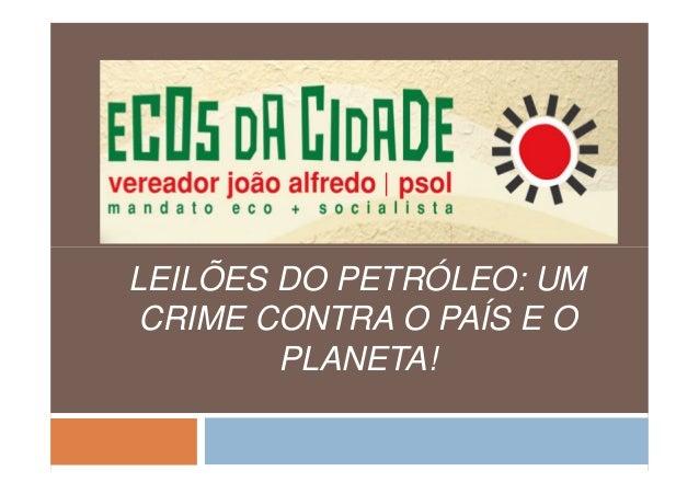 LEILÕES DO PETRÓLEO: UMCRIME CONTRA O PAÍS E OPLANETA!