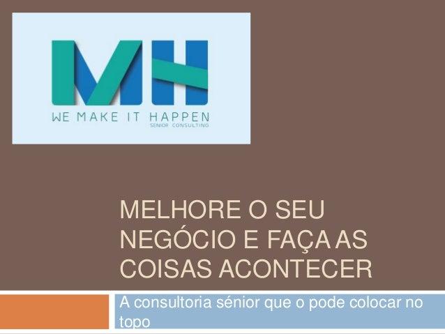 MELHORE O SEUNEGÓCIO E FAÇA ASCOISAS ACONTECERA consultoria sénior que o pode colocar notopo