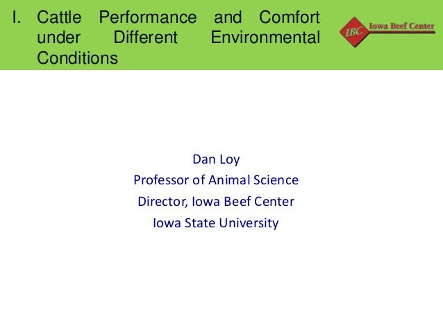 I. Cattle Performance and Comfort under Different Environmental Conditions  Dan Loy Professor of Animal Science Director, ...