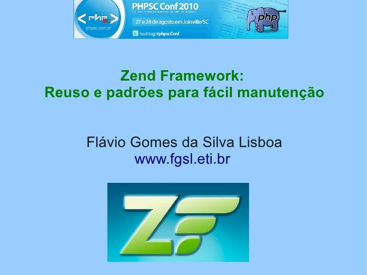Zend Framework: Reuso e padrões para fácil manutenção        Flávio Gomes da Silva Lisboa             www.fgsl.eti.br